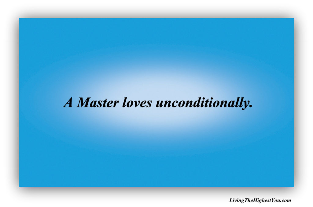 """A Master loves unconditionally."""